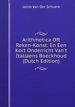 Arithmetica Oft Reken-Konst: En Een Kort Onderricht Van`t Italiaens Boeckhoud (Dutch Edition)