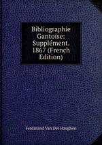 Bibliographie Gantoise: Supplment. 1867 (French Edition)