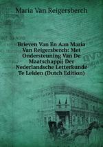 Brieven Van En Aan Maria Van Reigersberch: Met Ondersteuning Van De Maatschappij Der Nederlandsche Letterkunde Te Leiden (Dutch Edition)