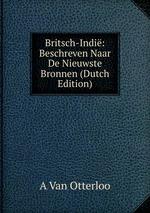 Britsch-Indi: Beschreven Naar De Nieuwste Bronnen (Dutch Edition)