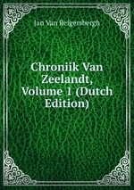Chroniik Van Zeelandt, Volume 1 (Dutch Edition)