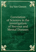 Correlation of Sciences in the Investigation of Nervous and Mental Diseases