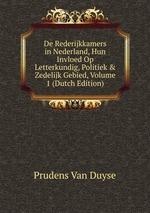 De Rederijkkamers in Nederland, Hun Invloed Op Letterkundig, Politiek & Zedelijk Gebied, Volume 1 (Dutch Edition)