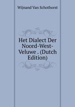 Het Dialect Der Noord-West-Veluwe . (Dutch Edition)