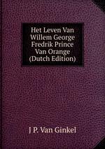 Het Leven Van Willem George Fredrik Prince Van Orange (Dutch Edition)
