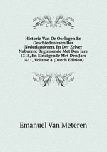 Historie Van De Oorlogen En Geschiedenissen Der Nederlanderen, En Der Zelver Naburen: Beginnende Met Den Jare 1315, En Eindigende Met Den Jare 1611, Volume 4 (Dutch Edition)