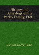 History and Genealogy of the Perley Family, Part 1