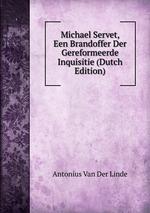 Michael Servet, Een Brandoffer Der Gereformeerde Inquisitie (Dutch Edition)