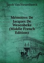 Mmoires De Jacques De Wesenbeke (Middle French Edition)