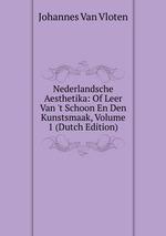 Nederlandsche Aesthetika: Of Leer Van `t Schoon En Den Kunstsmaak, Volume 1 (Dutch Edition)