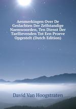 Aenmerkingen Over De Geslachten Der Zelfstandige Naemwoorden, Ten Dienst Der Taellievenden Tot Een Proeve Opgestelt (Dutch Edition)