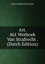 Art. 461 Wetboek Van Strafrecht . (Dutch Edition)