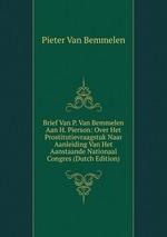 Brief Van P. Van Bemmelen Aan H. Pierson: Over Het Prostitutievraagstuk Naar Aanleiding Van Het Aanstaande Nationaal Congres (Dutch Edition)