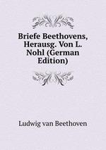 Briefe Beethovens, Herausg. Von L. Nohl (German Edition)