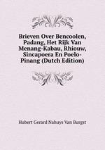 Brieven Over Bencoolen, Padang, Het Rijk Van Menang-Kabau, Rhiouw, Sincapoera En Poelo-Pinang (Dutch Edition)