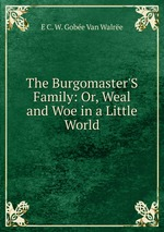 The Burgomaster`S Family: Or, Weal and Woe in a Little World