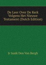 De Leer Over De Kerk Volgens Het Nieuwe Testament (Dutch Edition)