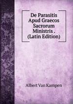 De Parasitis Apud Graecos Sacrorum Ministris . (Latin Edition)