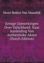 Eenige Opmerkingen Over Valschheid: Naar Aanleiding Van Authentieke Akten (Dutch Edition)