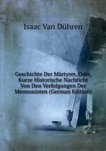 Geschichte Der Mrtyrer, Oder, Kurze Historische Nachricht Von Den Verfolgungen Der Mennonisten (German Edition)
