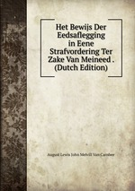 Het Bewijs Der Eedsaflegging in Eene Strafvordering Ter Zake Van Meineed . (Dutch Edition)