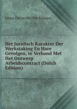 Het Juridisch Karakter Der Werkstaking En Hare Gevolgen, in Verband Met Het Ontwerp Arbeidscontract (Dutch Edition)