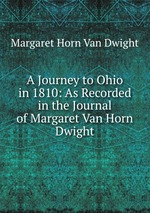 A Journey to Ohio in 1810: As Recorded in the Journal of Margaret Van Horn Dwight