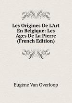 Les Origines De L`Art En Belgique: Les Ages De La Pierre (French Edition)