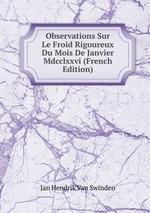 Observations Sur Le Froid Rigoureux Du Mois De Janvier Mdcclxxvi (French Edition)