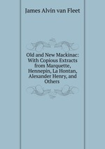Old and New Mackinac: With Copious Extracts from Marquette, Hennepin, La Hontan, Alexander Henry, and Others