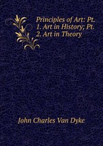 Principles of Art: Pt. 1. Art in History; Pt. 2. Art in Theory
