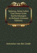Spinoza, Seine Lehre Und Deren Erste Nachwirkungen in Holland (German Edition)