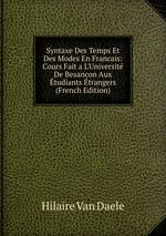 Syntaxe Des Temps Et Des Modes En Francais: Cours Fait a L`Universit De Besancon Aux tudiants trangers (French Edition)