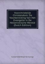 Voorchristelijk Christendom: De Voorbereiding Van Het Evangelie in De Hellenistische Wereld (Dutch Edition)
