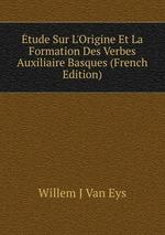 tude Sur L`Origine Et La Formation Des Verbes Auxiliaire Basques (French Edition)