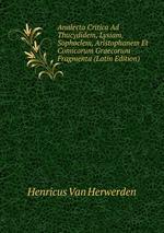 Analecta Critica Ad Thucydidem, Lysiam, Sophoclem, Aristophanem Et Comicorum Graecorum Fragmenta (Latin Edition)