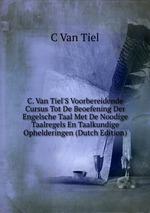 C. Van Tiel`S Voorbereidende Cursus Tot De Beoefening Der Engelsche Taal Met De Noodige Taalregels En Taalkundige Ophelderingen (Dutch Edition)