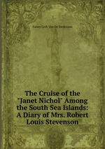 """The Cruise of the """"Janet Nichol"""" Among the South Sea Islands: A Diary of Mrs. Robert Louis Stevenson"""