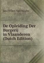 De Opleiding Der Burgerij in Vlaanderen (Dutch Edition)