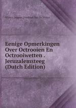 Eenige Opmerkingen Over Octrooien En Octrooiwetten . Jeruzalemsteeg (Dutch Edition)