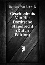 Geschiedenis Van Het Dordtsche Stapelrecht (Dutch Edition)