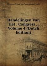Handelingen Van Het . Congress ., Volume 4 (Dutch Edition)