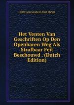 Het Venten Van Geschriften Op Den Openbaren Weg Als Strafbaar Feit Beschouwd . (Dutch Edition)