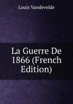 La Guerre De 1866 (French Edition)