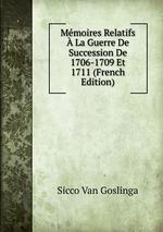 Mmoires Relatifs La Guerre De Succession De 1706-1709 Et 1711 (French Edition)