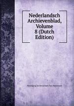 Nederlandsch Archievenblad, Volume 8 (Dutch Edition)