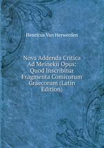 Nova Addenda Critica Ad Meinekii Opus: Quod Inscribitur Fragmenta Comicorum Graecorum (Latin Edition)
