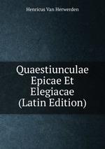 Quaestiunculae Epicae Et Elegiacae (Latin Edition)