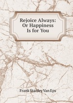 Rejoice Always: Or Happiness Is for You