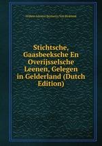 Stichtsche, Gaasbeeksche En Overijsselsche Leenen, Gelegen in Gelderland (Dutch Edition)
